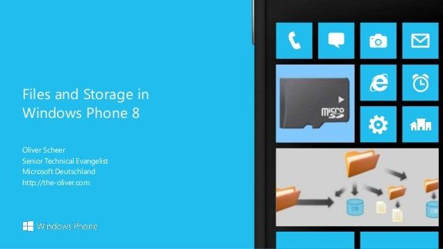 Oliver Scheer Senior Technical Evangelist Microsoft Deutschland http://the-oliver.com Files and Storage in Windows Phone 8