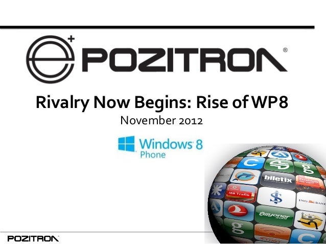 1 Rivalry Now Begins: Rise ofWP8 November 2012
