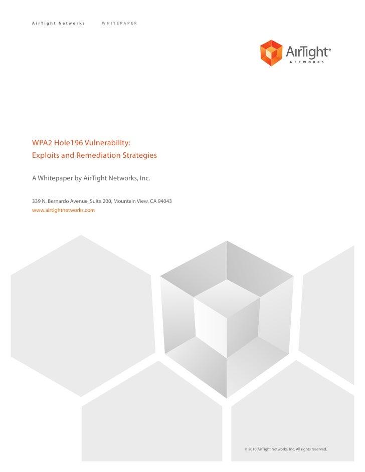 AirTight Networks           WHITEPAPER     WPA2 Hole196 Vulnerability: Exploits and Remediation Strategies  A Whitepaper b...