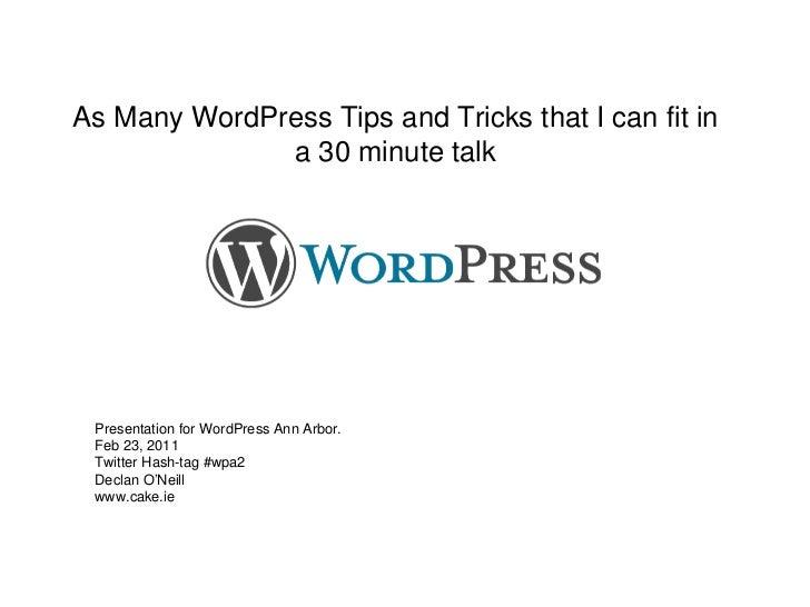 As Many WordPress Tips and Tricks that I can fit in a 30 minute talk <ul><li>Presentation for WordPress Ann Arbor.  </li><...