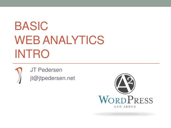 BasicWeb AnalyticsIntro<br />JT Pedersen<br />jt@jtpedersen.net<br />