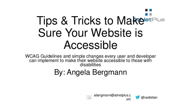 @radkitten abergmann@atnetplus.c om Tips & Tricks to Make Sure Your Website is Accessible WCAG Guidelines and simple chang...