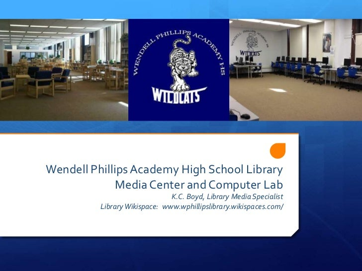 Wendell Phillips Academy High School Library              Media Center and Computer Lab                               K.C....