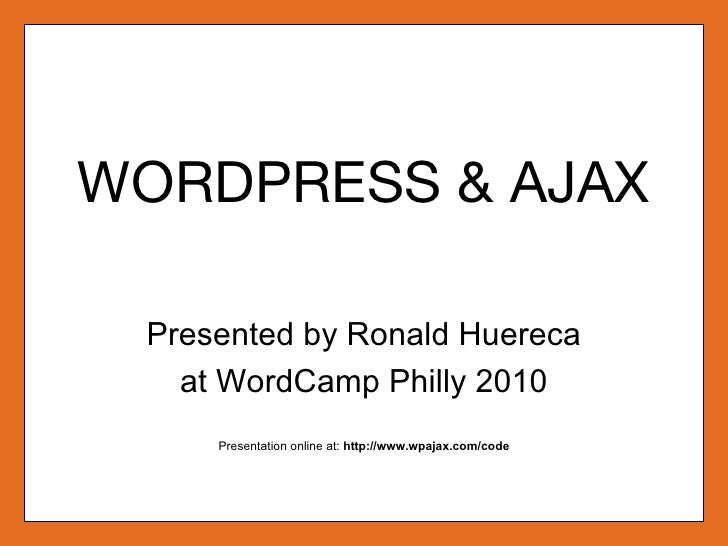WORDPRESS & AJAX Presented by Ronald Huereca
