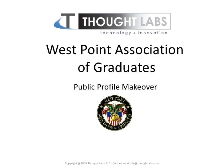 West Point Association     of Graduates          Public Profile Makeover        Copyright @2009 Thought Labs, LLC. Contact...