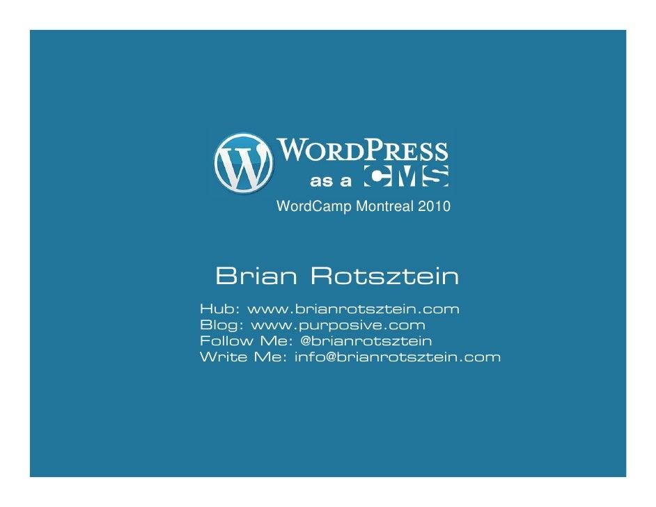 WordCamp Montreal 2010     Brian Rotsztein Hub: www.brianrotsztein.com Blog: www.purposive.com Follow Me: @brianrotsztein ...