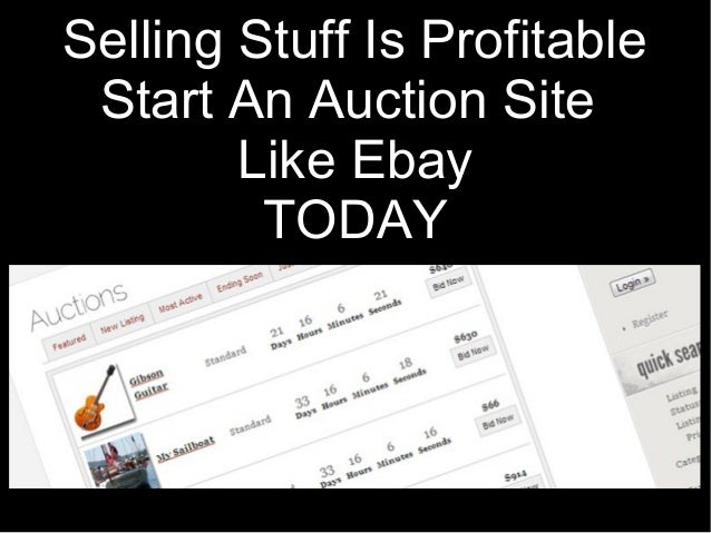 Selling Stuff Is Profitable Start An Auction Site Like Ebay TODAY