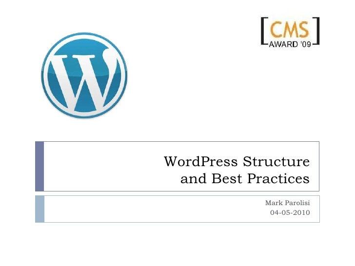 WordPress Structureand Best Practices<br />Mark Parolisi<br />04-05-2010<br />