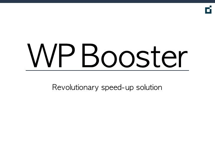 WP	 Booster Revolutionary	 speed-up	 solution
