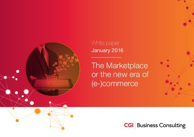 8a71c816c91 The Marketplace or the new era of (e-)commerce White paper January 2016 ...
