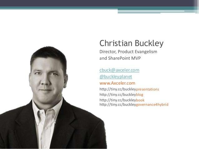 Christian Buckley cbuck@axceler.com @buckleyplanet www.Axceler.com presentations blog book governance4hybrid