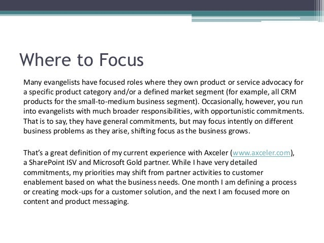 Where to Focus Many evangelists have focused roles where they own product or service advocacy for a specific product categ...