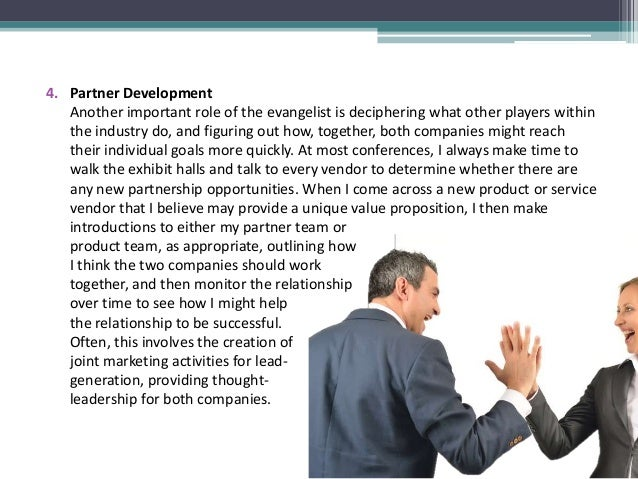 4. Partner Development Another important role of the evangelist is deciphering what other players within the industry do, ...