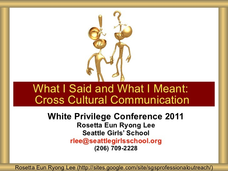 White Privilege Conference 2011 Rosetta Eun Ryong Lee Seattle Girls' School [email_address] (206) 709-2228 What I Said and...