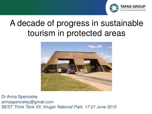A decade of progress in sustainable tourism in protected areas Dr Anna Spenceley annaspenceley@gmail.com BEST Think Tank X...