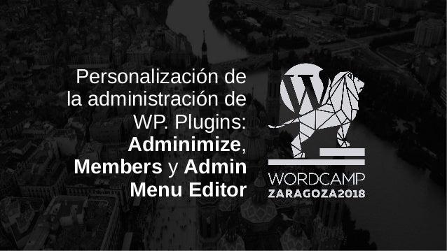 Personalización de la administración de WP. Plugins: Adminimize, Members y Admin Menu Editor