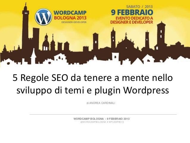 5 Regole SEO da tenere a mente nello sviluppo di temi e plugin Wordpress                     di ANDREA CARDINALI          ...
