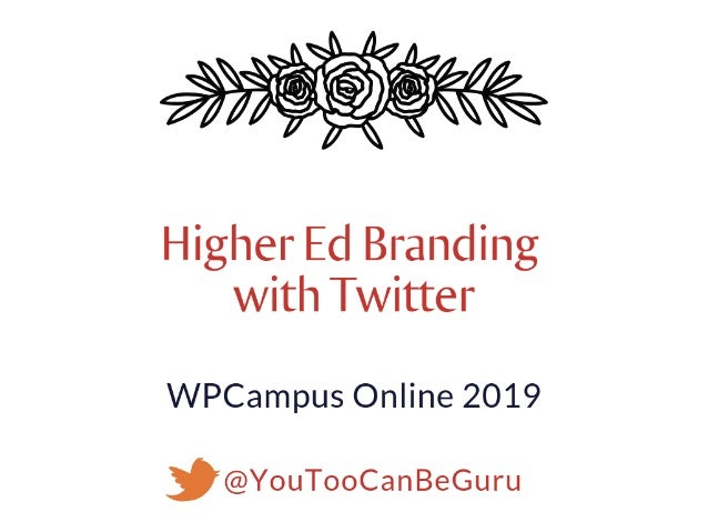 Higher Ed Branding with Twitter - WPCampus Online 2019