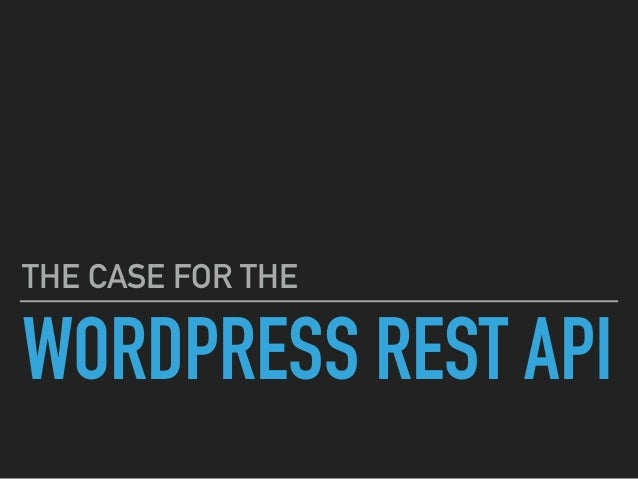 WORDPRESS REST API THE CASE FOR THE