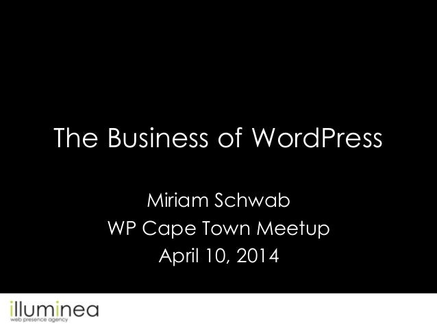 The Business of WordPress Miriam Schwab WP Cape Town Meetup April 10, 2014