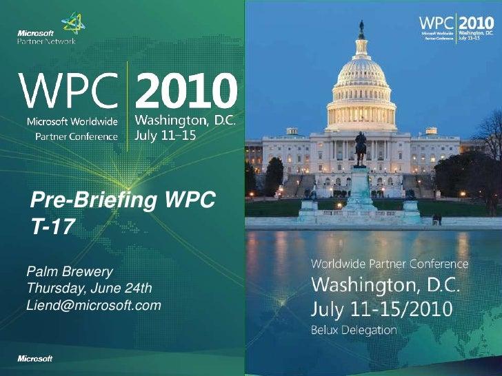 Pre-Briefing WPCT-17<br />Palm BreweryThursday, June 24th<br />Liend@microsoft.com<br />