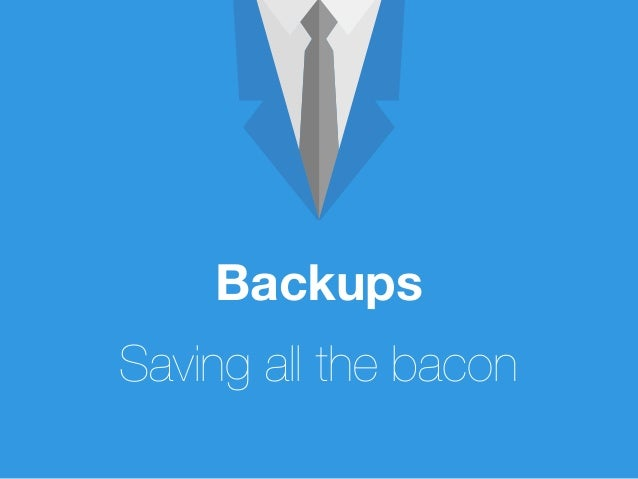 Backups Saving all the bacon