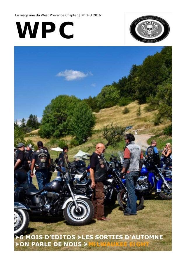 Le magazine du West Provence Chapter | N° 2-3 2016 WPC 6 MOIS D'EDITOS LES SORTIES D'AUTOMNE ON PARLE DE NOUS MILWAUKE...