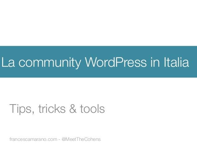 francescamarano.com - @MeetTheCohens La community WordPress in Italia Tips, tricks & tools