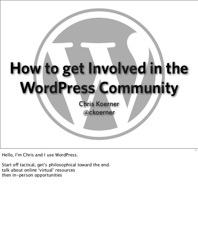 How to get Involved in the WordPress Community Chris Koerner @ckoerner  1  Hello, I'm Chris and I use WordPress. Start off...