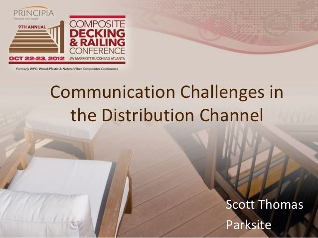 Communication Challenges in  the Distribution Channel                    Scott Thomas                    Parksite