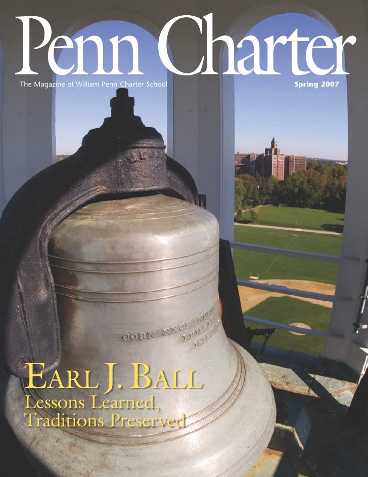 The Magazine of William Penn Charter School   Spring 2007      Earl J. Ball  Lessons Learned,  Traditions Preserved