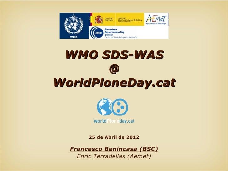 WMO SDS-WAS        @WorldPloneDay.cat       25 de Abril de 2012  Francesco Benincasa (BSC)    Enric Terradellas (Aemet)