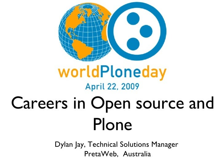 Careers in Open source and Plone Dylan Jay, Technical Solutions Manager  PretaWeb,  Australia