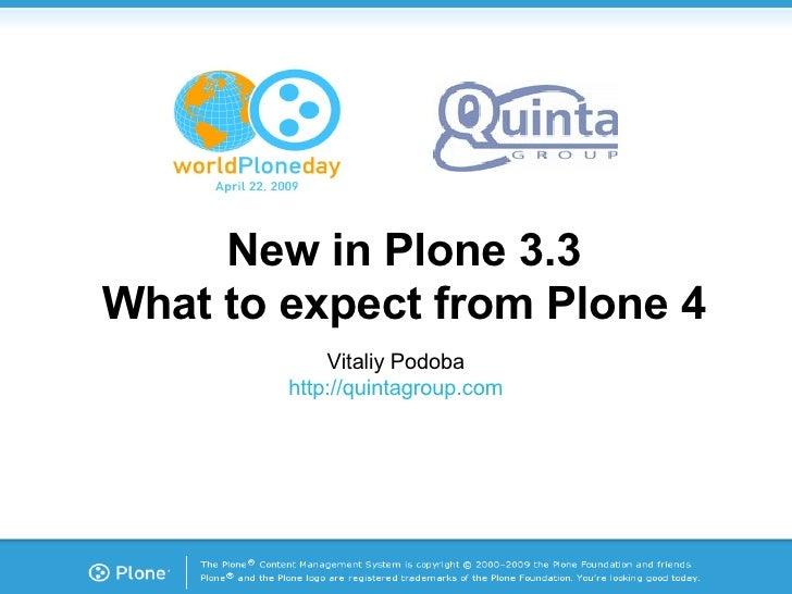 <ul><ul><li>New in Plone 3.3 </li></ul></ul><ul><ul><li>What to expect from Plone 4 </li></ul></ul>Vitaliy Podoba http://q...