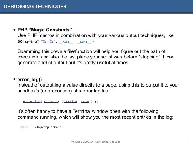 """DEBUGGING TECHNIQUES • PHP """"Magic Constants"""" Use PHP macros in combination with your various output techniques, like so: s..."""
