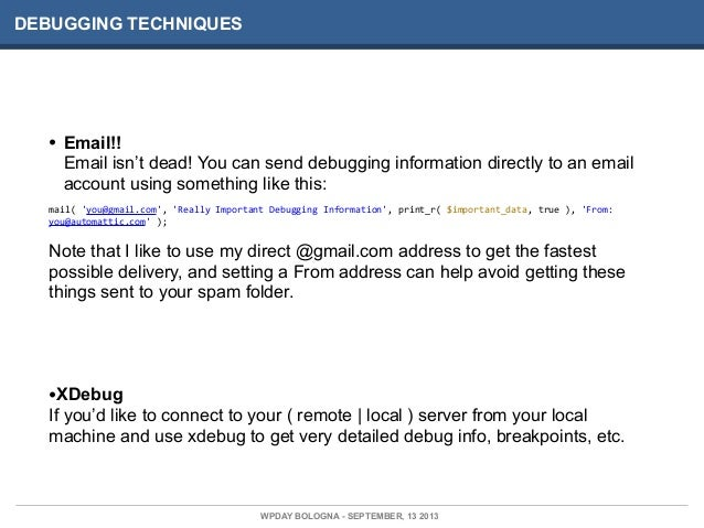 DEBUGGING TECHNIQUES • Email!! Email isn't dead! You can send debugging information directly to an email account using som...