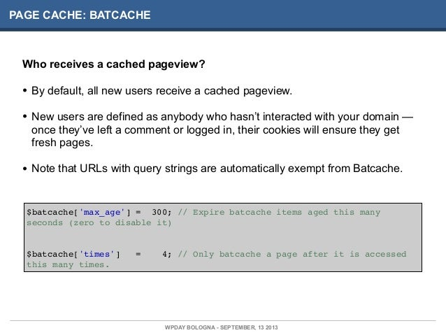 PAGE CACHE: BATCACHE Who receives a cached pageview? • By default, all new users receive a cached pageview. • New users ar...
