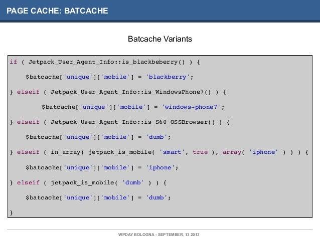PAGE CACHE: BATCACHE if ( Jetpack_User_Agent_Info::is_blackbeberry() ) { ! $batcache['unique']['mobile'] = 'blackberry'; }...