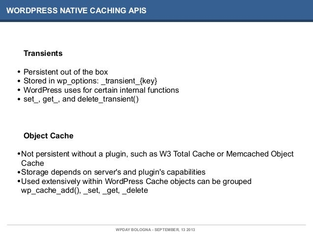 WORDPRESS NATIVE CACHING APIS Transients • Persistent out of the box • Stored in wp_options: _transient_{key} • WordPress ...