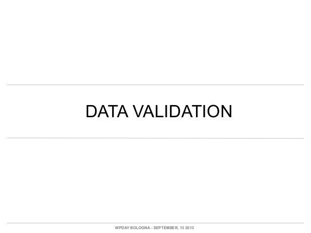 DATA VALIDATION WPDAY BOLOGNA - SEPTEMBER, 13 2013