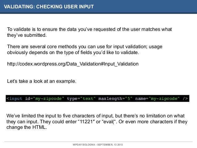 VALIDATING: CHECKING USER INPUT To validate is to ensure the data you've requested of the user matches what they've submit...