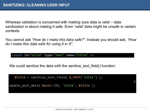 SANITIZING: CLEANING USER INPUT Whereas validation is concerned with making sure data is valid – data sanitization is abou...
