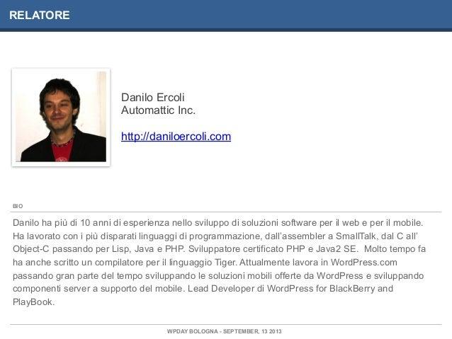Danilo Ercoli Automattic Inc. http://daniloercoli.com RELATORE Danilo ha più di 10 anni di esperienza nello sviluppo di so...