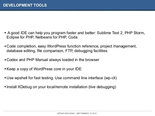 DEVELOPMENT TOOLS • A good IDE can help you program faster and better: Sublime Text 2, PHP Storm, Eclipse for PHP, Netbean...
