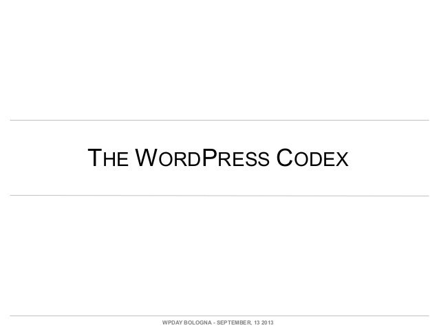 THE WORDPRESS CODEX WPDAY BOLOGNA - SEPTEMBER, 13 2013