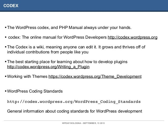 CODEX •The WordPress codex, and PHP Manual always under your hands. • codex: The online manual for WordPress Developers ht...