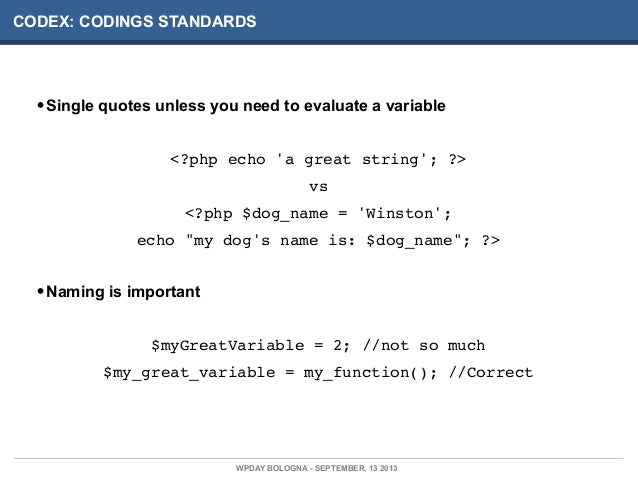 CODEX: CODINGS STANDARDS •Single quotes unless you need to evaluate a variable <?php echo 'a great string'; ?> vs <?php $d...
