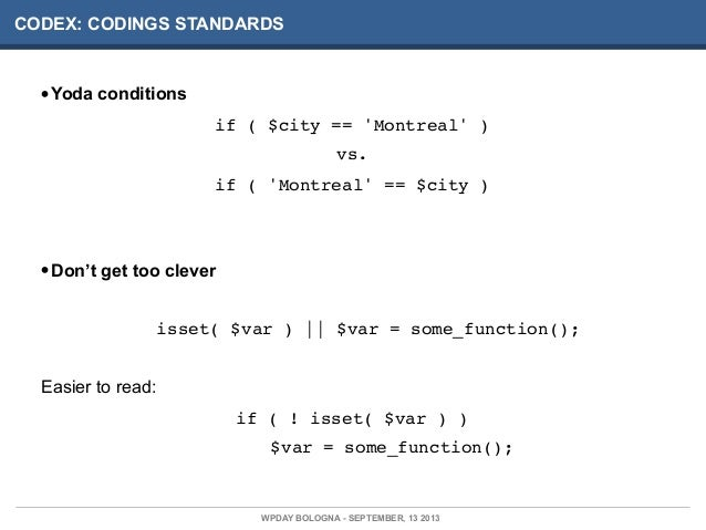 CODEX: CODINGS STANDARDS •Yoda conditions if ( $city == 'Montreal' ) vs. if ( 'Montreal' == $city ) •Don't get too clever ...