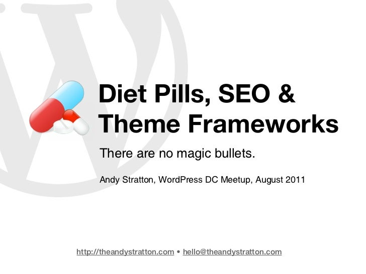Diet Pills, SEO &     Theme Frameworks     There are no magic bullets.     Andy Stratton, WordPress DC Meetup, August 2011...