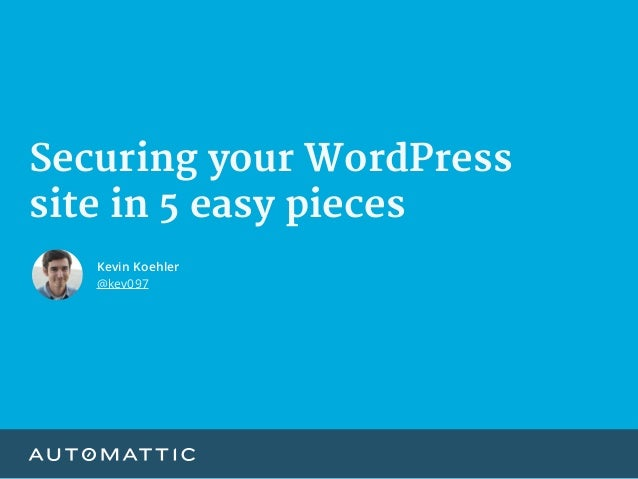 Securing your WordPress  site in 5 easy pieces Kevin Koehler @kev097